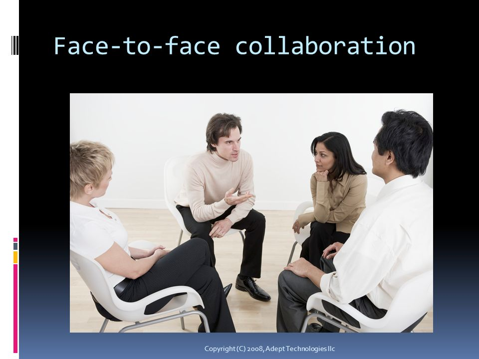 Face-to-face collaboration Copyright (C) 2008, Adept Technologies llc