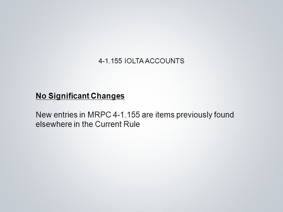 No Significant Changes New entries in MRPC are items previously found elsewhere in the Current Rule IOLTA ACCOUNTS