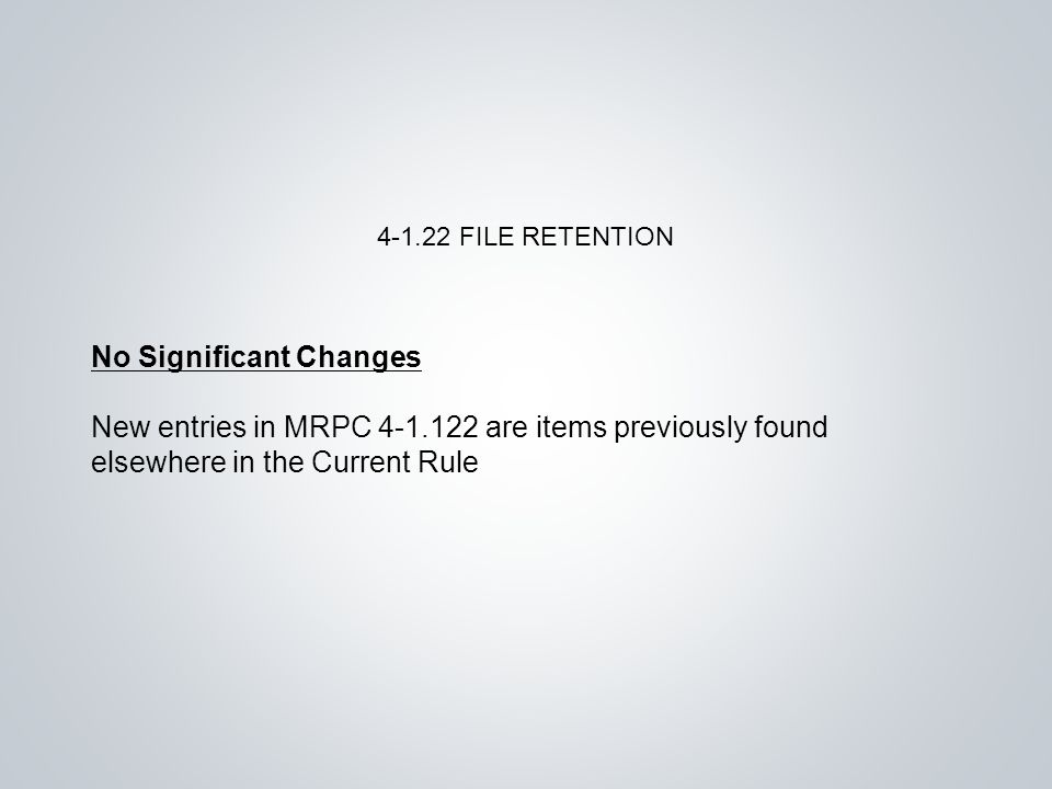 No Significant Changes New entries in MRPC are items previously found elsewhere in the Current Rule FILE RETENTION