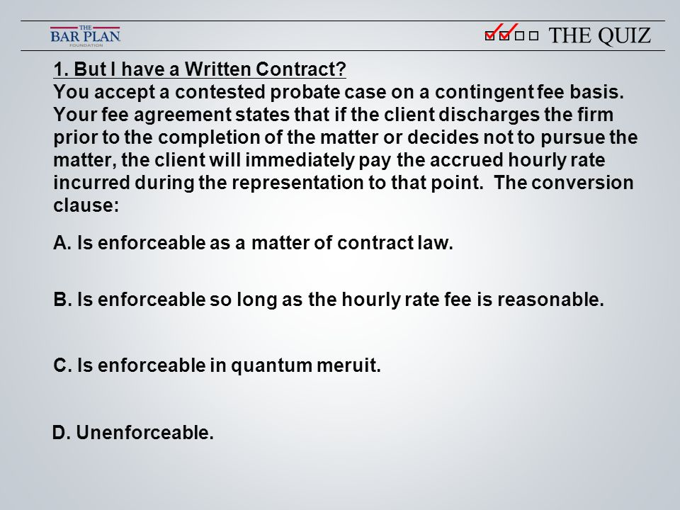 1. But I have a Written Contract. You accept a contested probate case on a contingent fee basis.