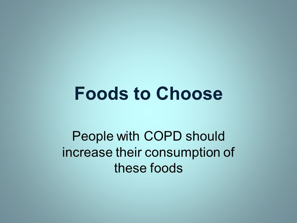 Foods to Choose People with COPD should increase their consumption of these foods