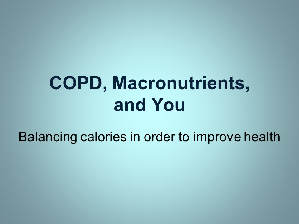 COPD, Macronutrients, and You Balancing calories in order to improve health