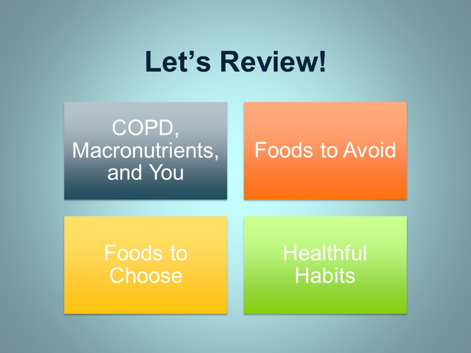 Lets Review! COPD, Macronutrients, and You Foods to Avoid Foods to Choose Healthful Habits