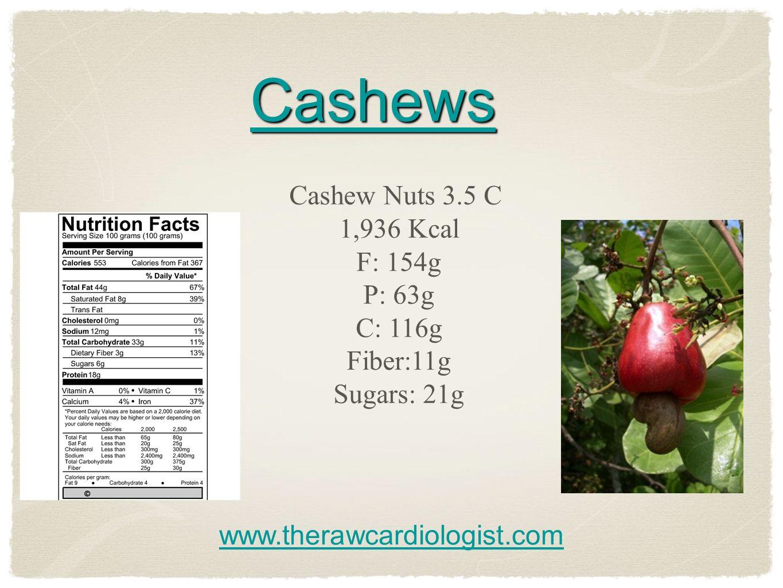 Cashews Cashew Nuts 3.5 C 1,936 Kcal F: 154g P: 63g C: 116g Fiber:11g Sugars: 21g www.therawcardiologist.com