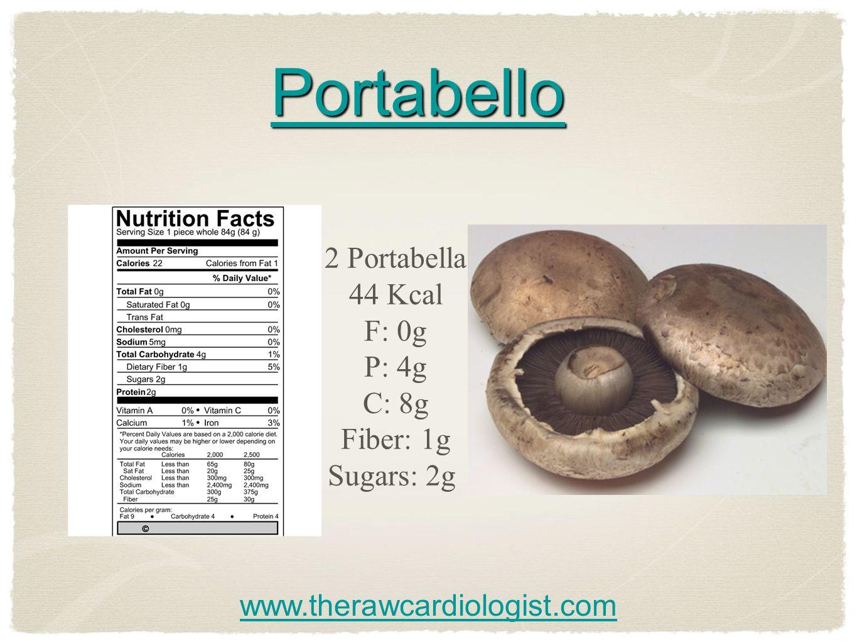 Portabello 2 Portabella 44 Kcal F: 0g P: 4g C: 8g Fiber: 1g Sugars: 2g www.therawcardiologist.com
