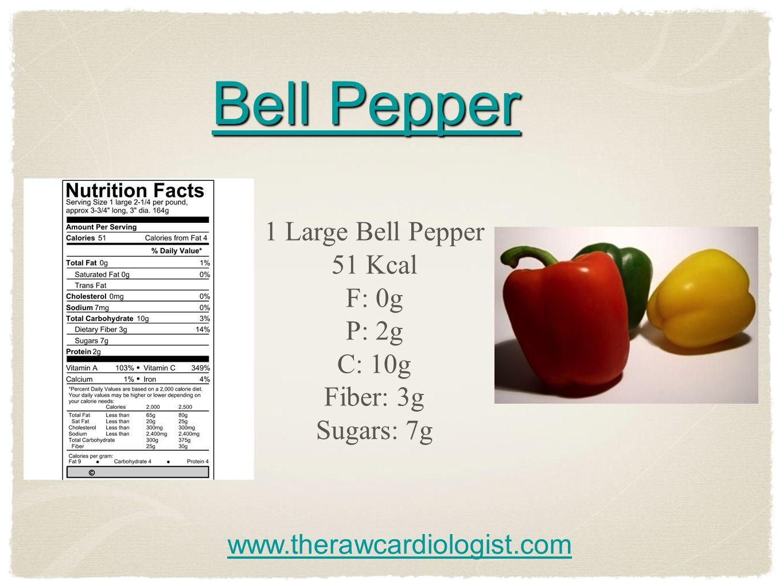 Bell Pepper Bell Pepper 1 Large Bell Pepper 51 Kcal F: 0g P: 2g C: 10g Fiber: 3g Sugars: 7g www.therawcardiologist.com