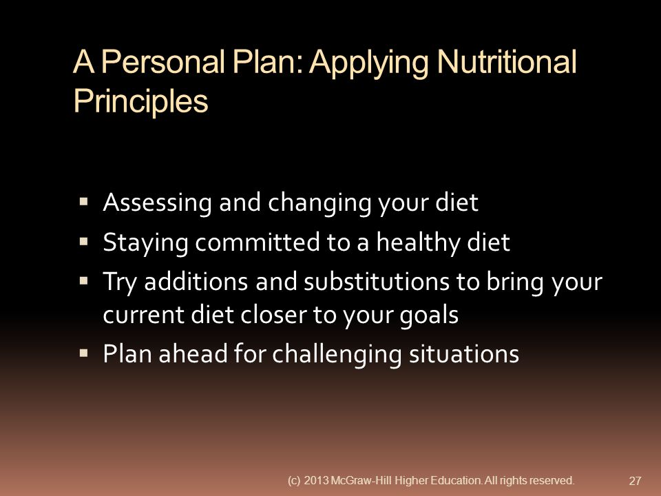 A Personal Plan: Applying Nutritional Principles Assessing and changing your diet Staying committed to a healthy diet Try additions and substitutions