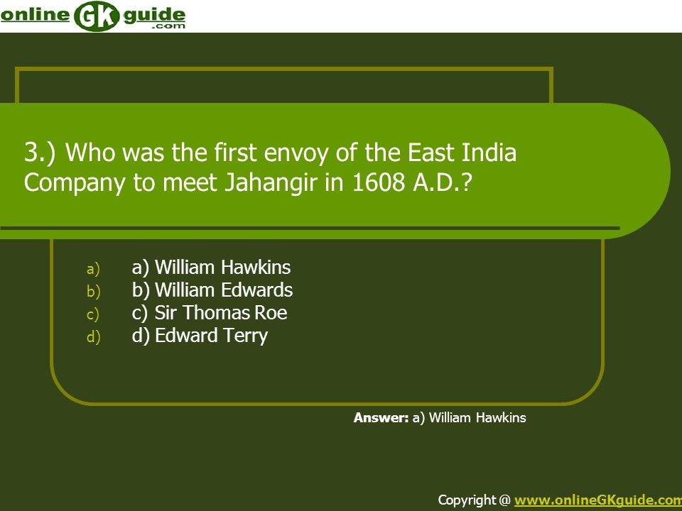 3.) Who was the first envoy of the East India Company to meet Jahangir in 1608 A.D..