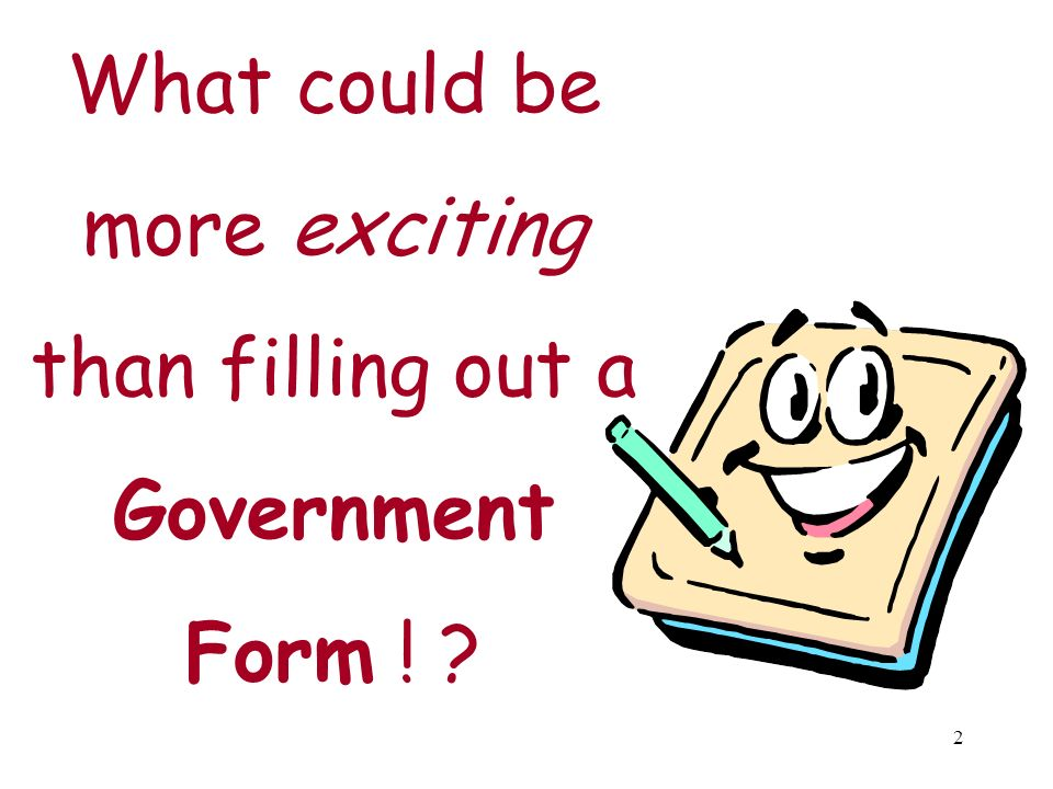 2 What could be more exciting than filling out a Government Form ! ?
