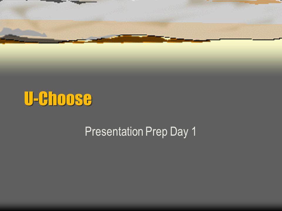 U-Choose Presentation Prep Day 1