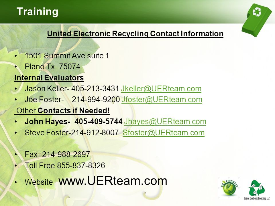 Training United Electronic Recycling Contact Information 1501 Summit Ave suite 1 Plano Tx.