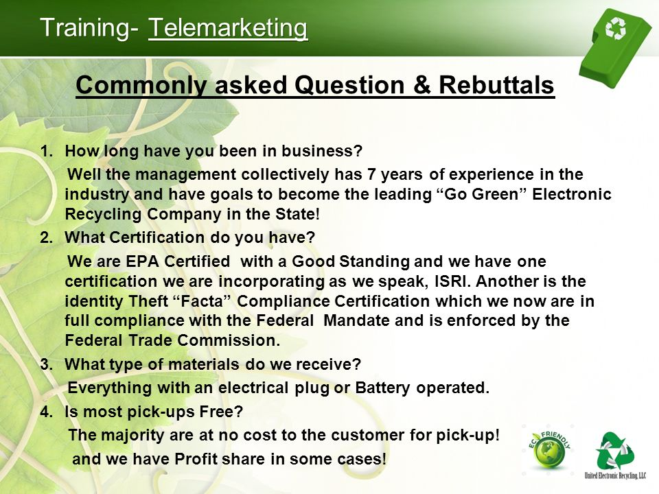 Training- Telemarketing Commonly asked Question & Rebuttals 1.How long have you been in business.