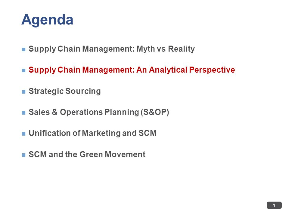 Agenda Supply Chain Management: Myth vs Reality Supply Chain Management: An Analytical Perspective Strategic Sourcing Sales & Operations Planning (S&O
