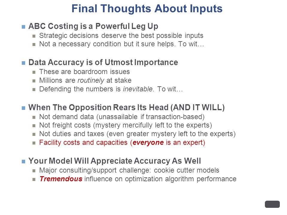 Final Thoughts About Inputs ABC Costing is a Powerful Leg Up Strategic decisions deserve the best possible inputs Not a necessary condition but it sure helps.