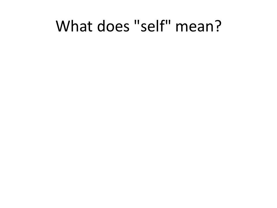 What does self mean?