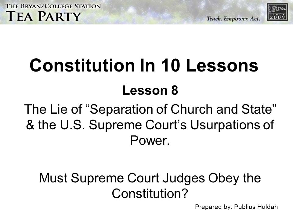 Constitution In 10 Lessons Lesson 8 The Lie of Separation of Church and State & the U.S. Supreme Courts Usurpations of Power. Must Supreme Court Judge