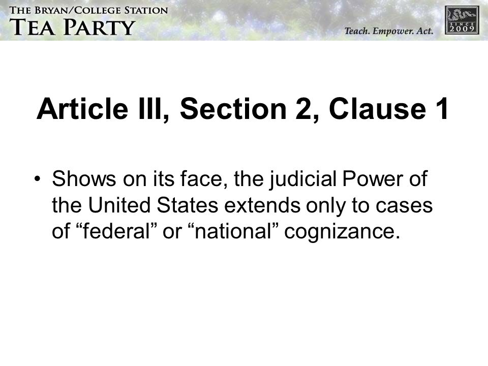 Article III, Section 2, Clause 1 Shows on its face, the judicial Power of the United States extends only to cases of federal or national cognizance.