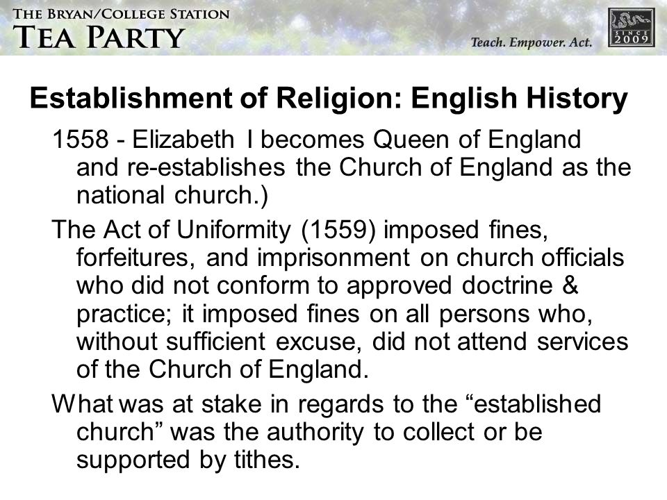Establishment of Religion: English History 1558 - Elizabeth I becomes Queen of England and re-establishes the Church of England as the national church