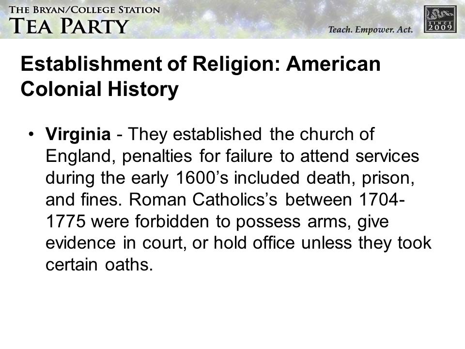Establishment of Religion: American Colonial History Virginia - They established the church of England, penalties for failure to attend services durin
