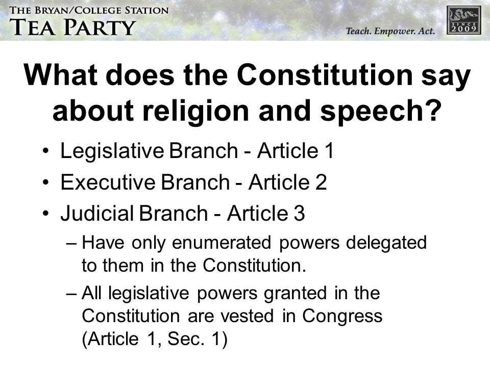 What does the Constitution say about religion and speech? Legislative Branch - Article 1 Executive Branch - Article 2 Judicial Branch - Article 3 –Hav