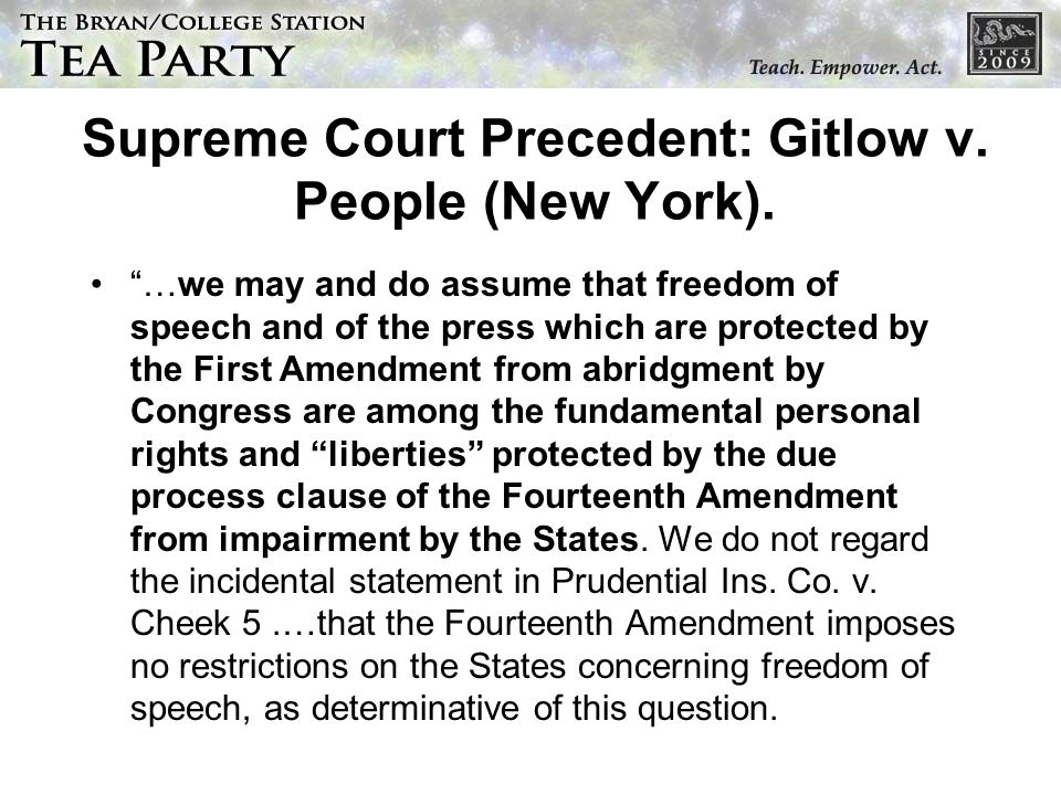 Supreme Court Precedent: Gitlow v. People (New York). …we may and do assume that freedom of speech and of the press which are protected by the First A
