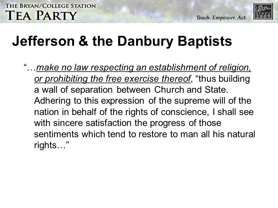 Jefferson & the Danbury Baptists …make no law respecting an establishment of religion, or prohibiting the free exercise thereof, thus building a wall