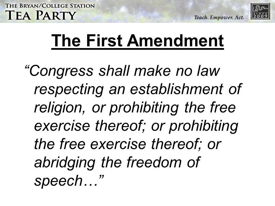 The First Amendment Congress shall make no law respecting an establishment of religion, or prohibiting the free exercise thereof; or prohibiting the f
