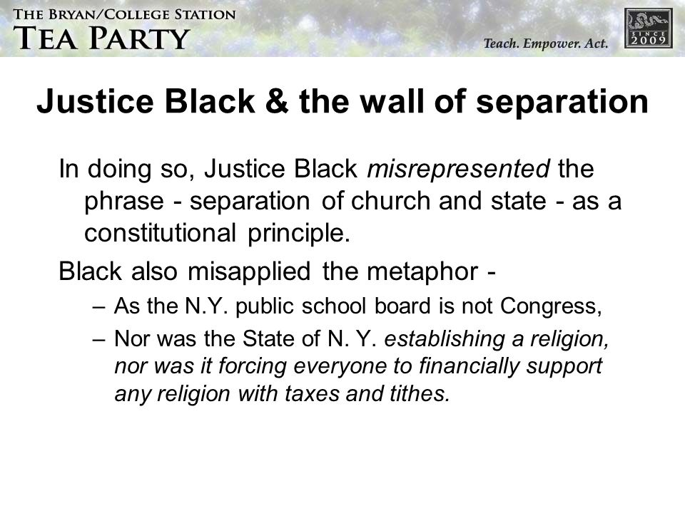 Justice Black & the wall of separation In doing so, Justice Black misrepresented the phrase - separation of church and state - as a constitutional pri
