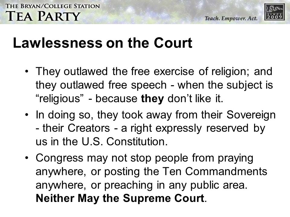Lawlessness on the Court They outlawed the free exercise of religion; and they outlawed free speech - when the subject is religious - because they don