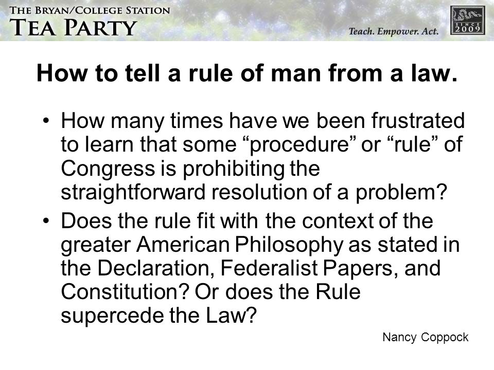 How to tell a rule of man from a law. How many times have we been frustrated to learn that some procedure or rule of Congress is prohibiting the strai