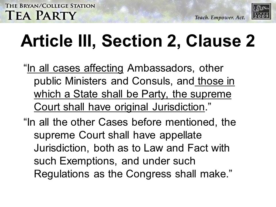 Article III, Section 2, Clause 2 In all cases affecting Ambassadors, other public Ministers and Consuls, and those in which a State shall be Party, th