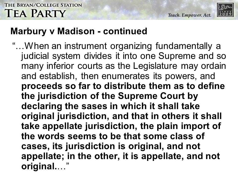 Marbury v Madison - continued …When an instrument organizing fundamentally a judicial system divides it into one Supreme and so many inferior courts a