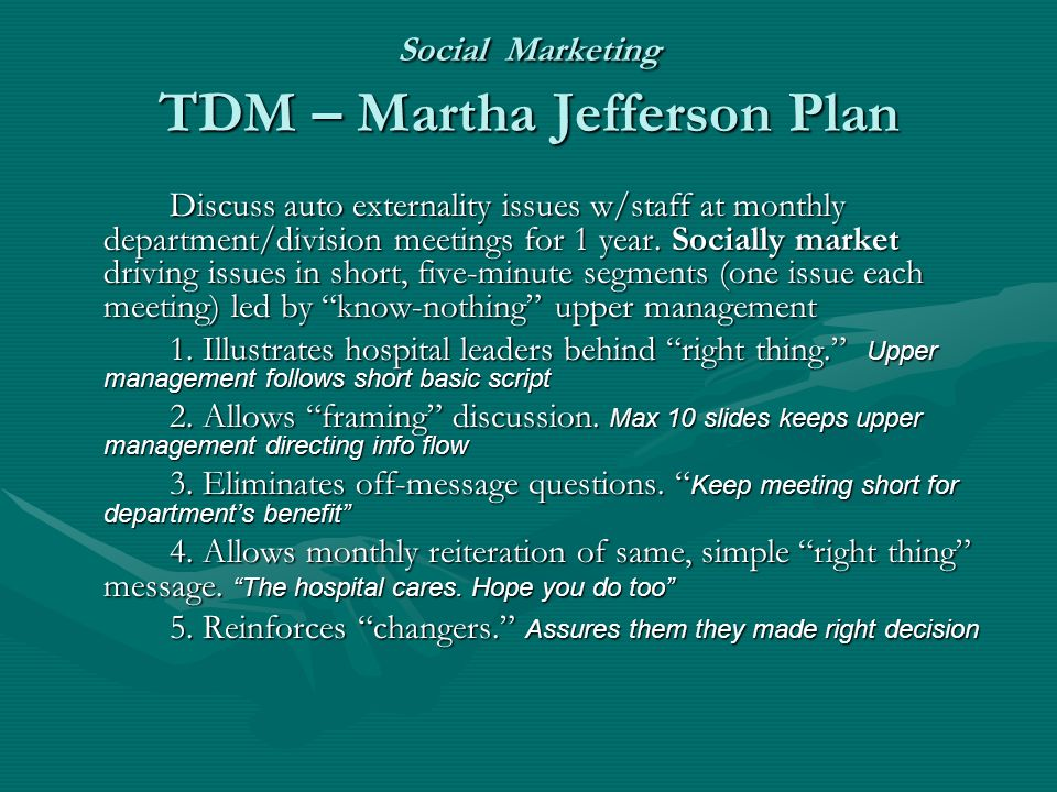 Social Marketing TDM – Martha Jefferson Plan Discuss auto externality issues w/staff at monthly department/division meetings for 1 year.