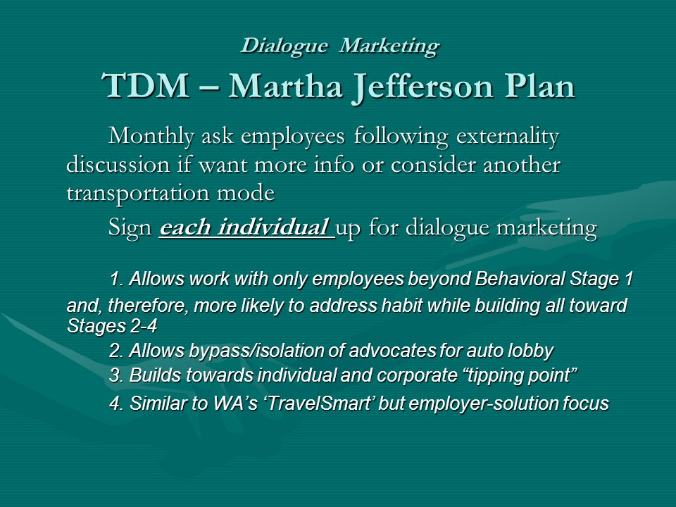 Dialogue Marketing TDM – Martha Jefferson Plan Monthly ask employees following externality discussion if want more info or consider another transportation mode Sign each individual up for dialogue marketing 1.