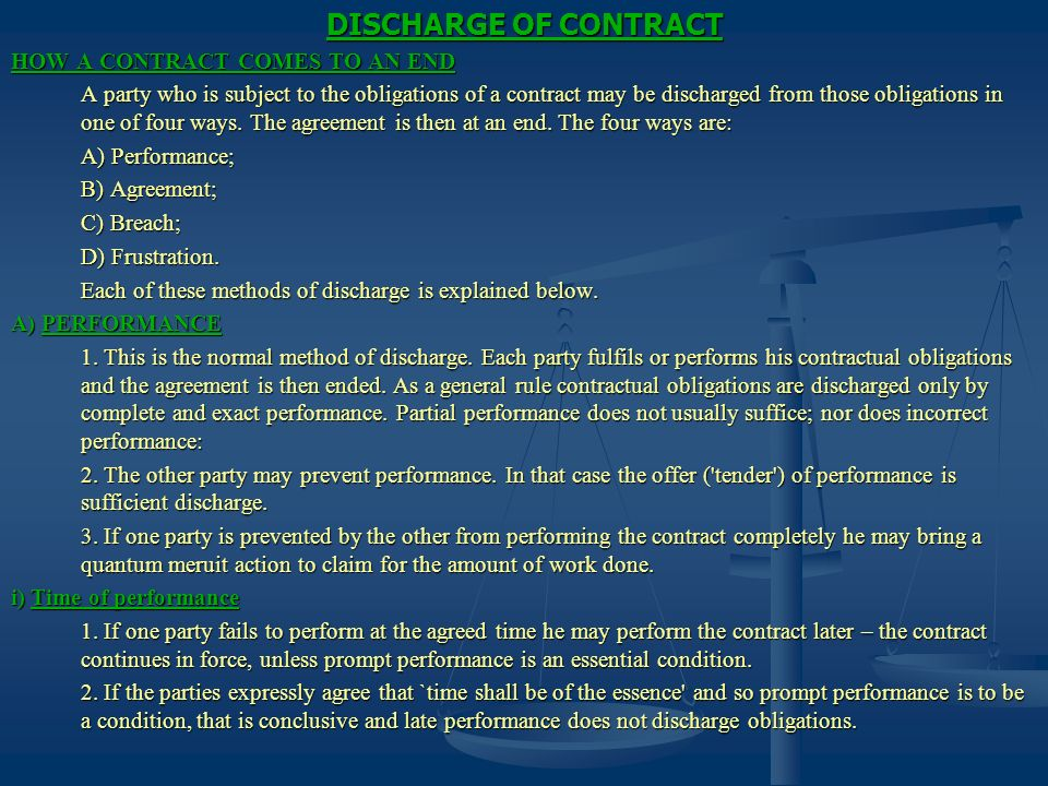 DISCHARGE OF CONTRACT HOW A CONTRACT COMES TO AN END A party who is subject to the obligations of a contract may be discharged from those obligations