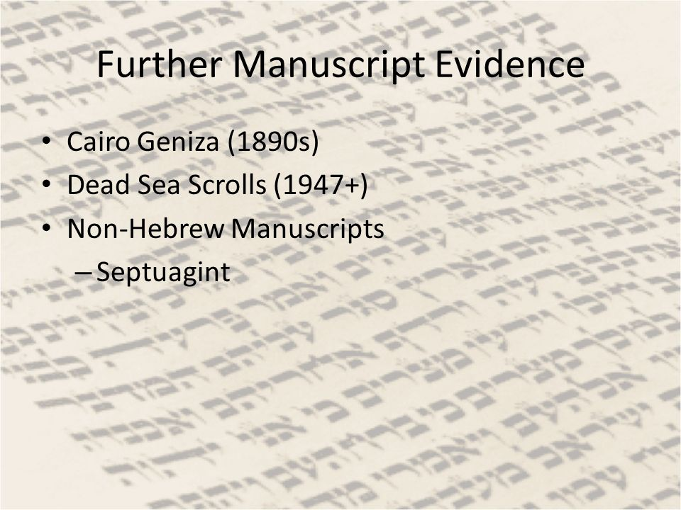 Further Manuscript Evidence Cairo Geniza (1890s) Dead Sea Scrolls (1947+) Non-Hebrew Manuscripts – Septuagint