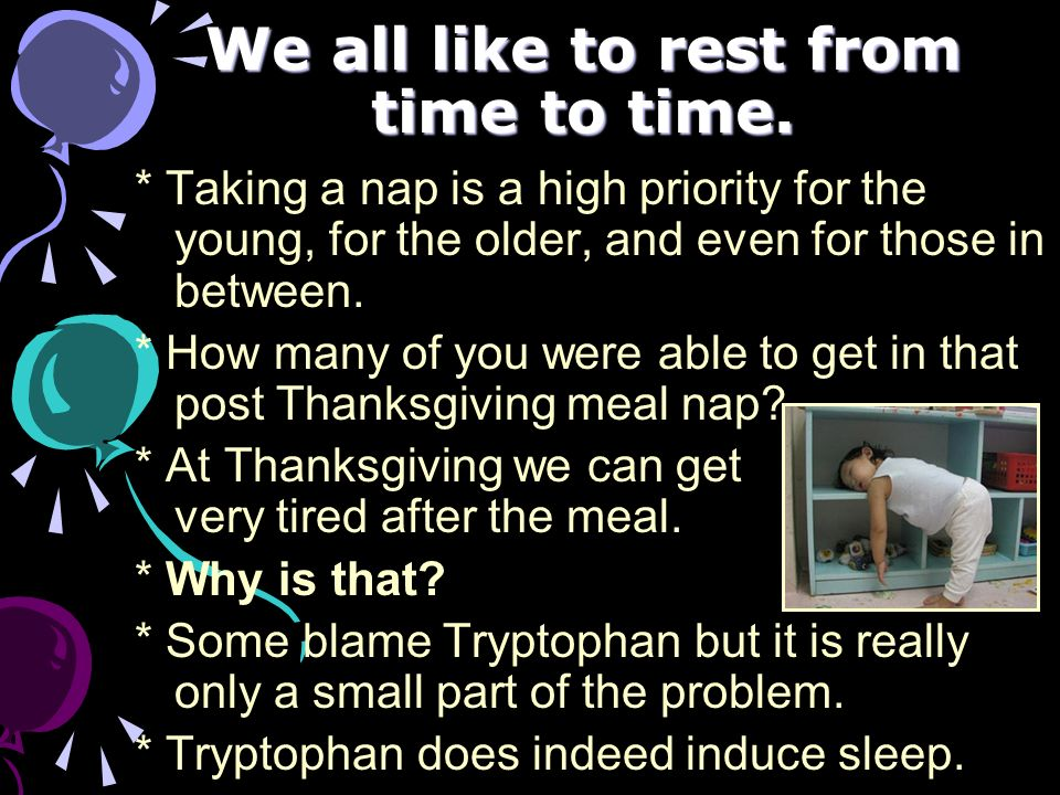 We all like to rest from time to time. * Taking a nap is a high priority for the young, for the older, and even for those in between. * How many of yo