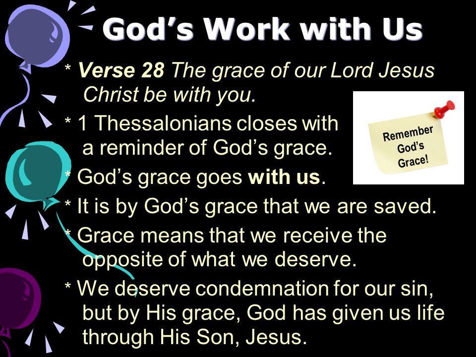 Gods Work with Us * Verse 28 The grace of our Lord Jesus Christ be with you.