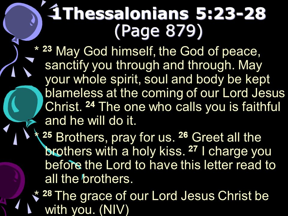 1Thessalonians 5:23-28 (Page 879) * 23 May God himself, the God of peace, sanctify you through and through. May your whole spirit, soul and body be ke