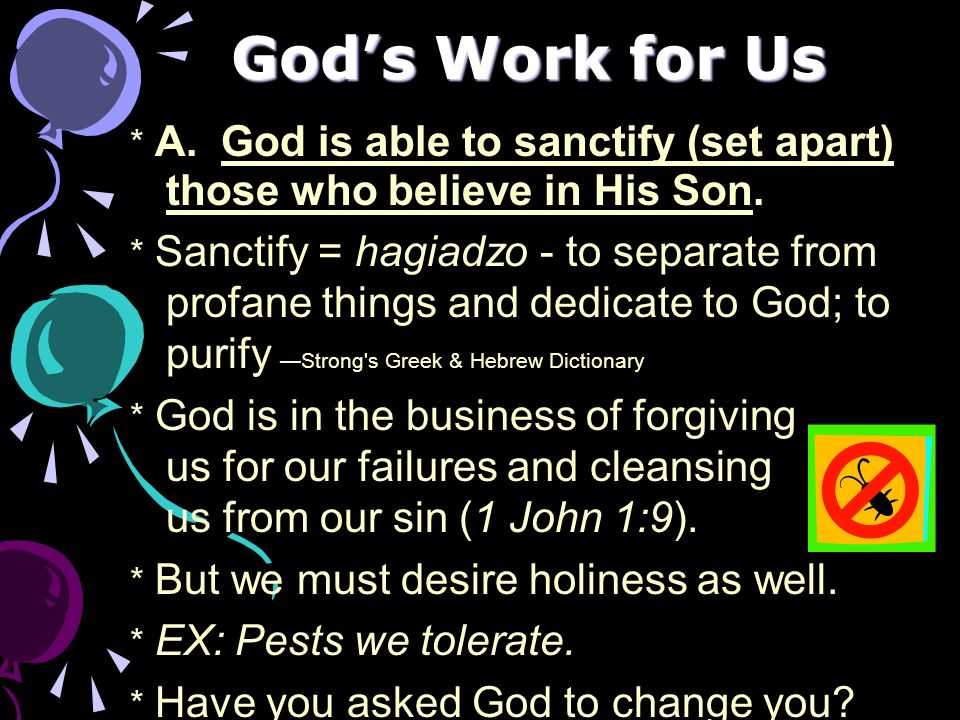 Gods Work for Us * A.God is able to sanctify (set apart) those who believe in His Son.