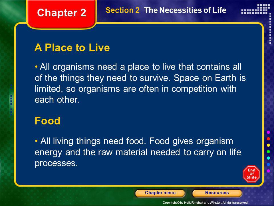 Copyright © by Holt, Rinehart and Winston. All rights reserved. ResourcesChapter menu Section 2 The Necessities of Life A Place to Live All organisms