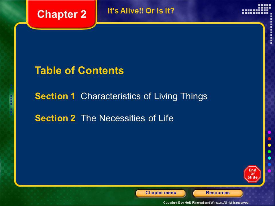 Copyright © by Holt, Rinehart and Winston. All rights reserved. ResourcesChapter menu Table of Contents Section 1 Characteristics of Living Things Sec