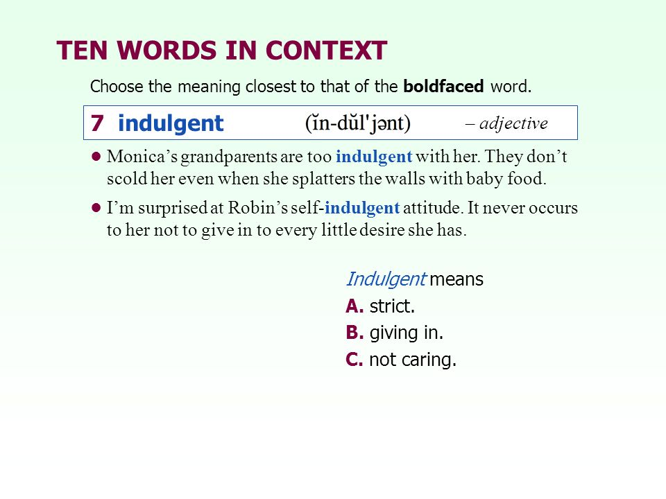 TEN WORDS IN CONTEXT Choose the meaning closest to that of the boldfaced word. Indulgent means A. strict. B. giving in. C. not caring. Monicas grandpa