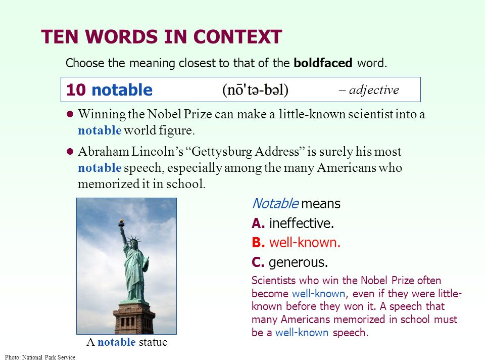 TEN WORDS IN CONTEXT Choose the meaning closest to that of the boldfaced word. Notable means A. ineffective. B. well-known. C. generous. Winning the N