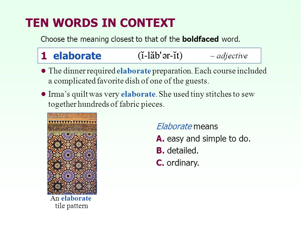 TEN WORDS IN CONTEXT Choose the meaning closest to that of the boldfaced word. 1 elaborate Elaborate means A. easy and simple to do. B. detailed. C. o