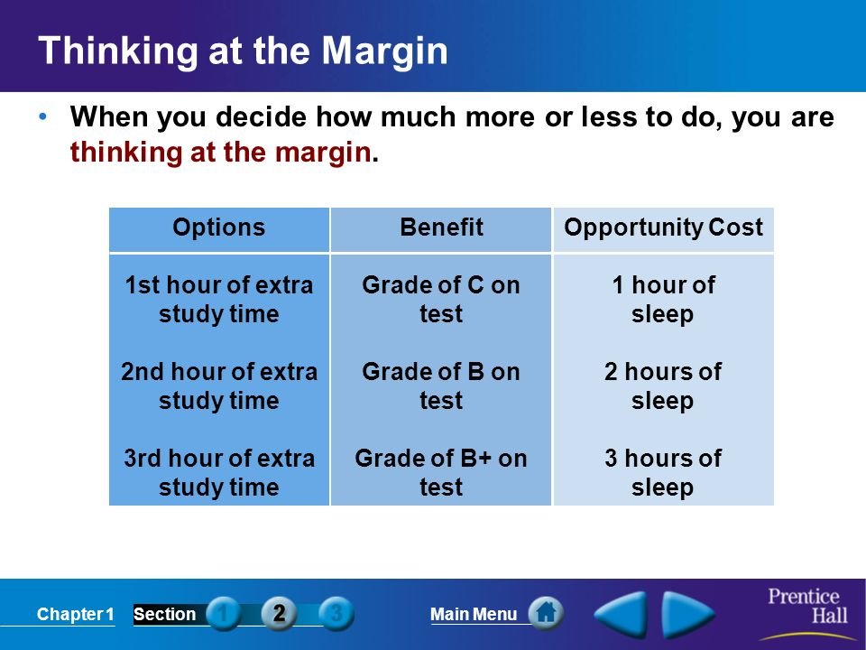 Chapter 1SectionMain Menu Thinking at the Margin When you decide how much more or less to do, you are thinking at the margin.