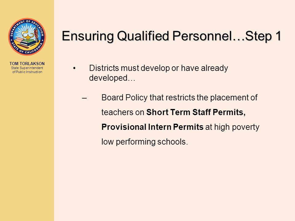 TOM TORLAKSON State Superintendent of Public Instruction Districts must develop or have already developed… –Board Policy that restricts the placement