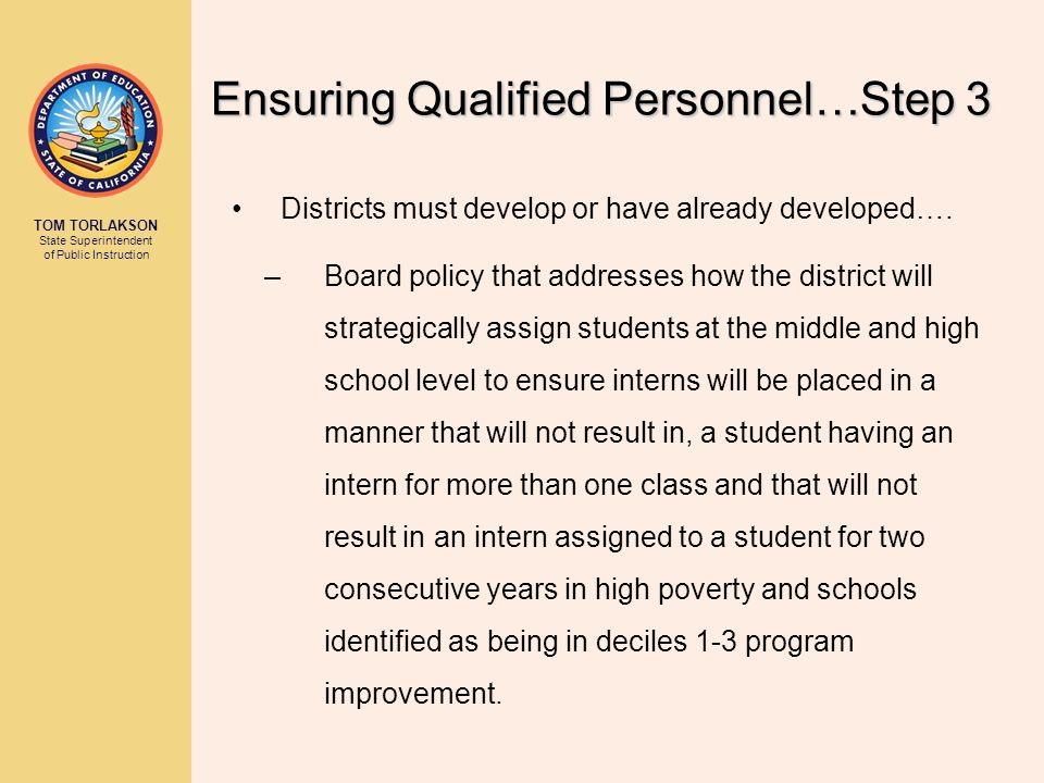 TOM TORLAKSON State Superintendent of Public Instruction Districts must develop or have already developed…. –Board policy that addresses how the distr