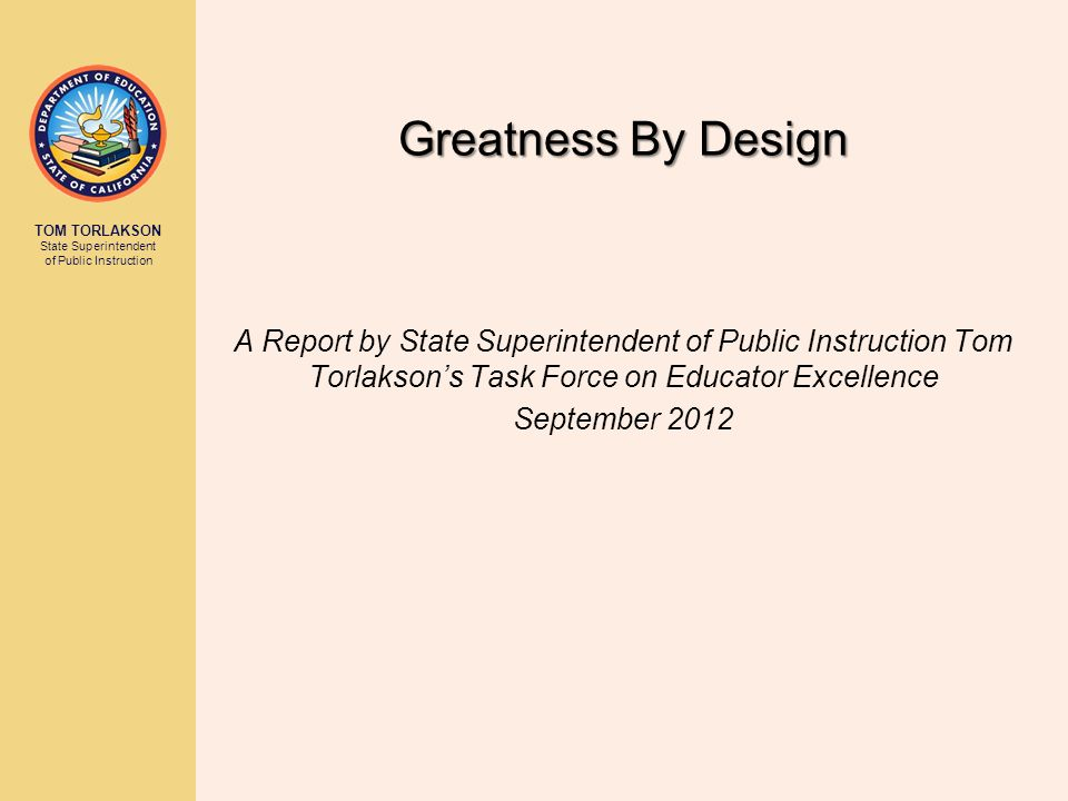 TOM TORLAKSON State Superintendent of Public Instruction Greatness By Design A Report by State Superintendent of Public Instruction Tom Torlaksons Tas