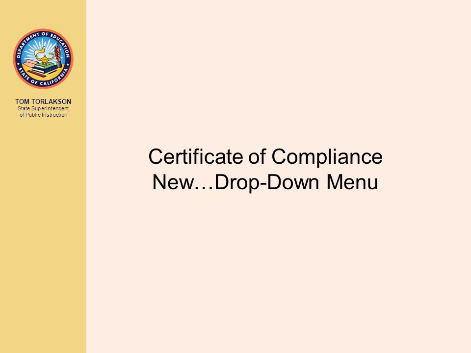 TOM TORLAKSON State Superintendent of Public Instruction Certificate of Compliance New…Drop-Down Menu